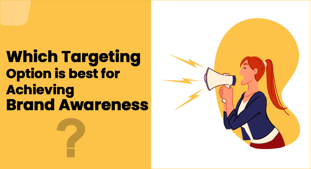 Which targeting option is best for achieving brand awareness?