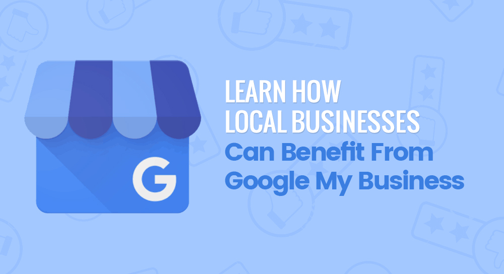 Learn how Local businesses can benefit from Google My Business